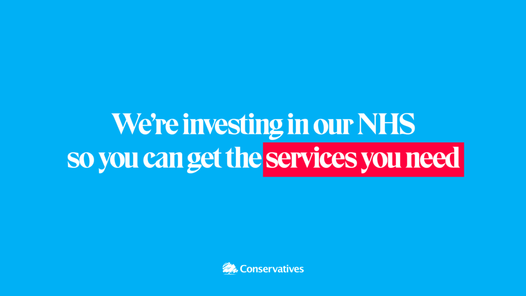 Conservatives are investing in our NHS so you can get the services you need.